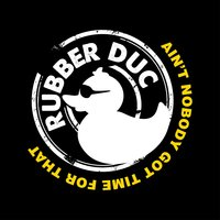 Ain't Nobody Got Time for That — Rubber Duc