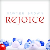 Rejoice — Sawyer Brown