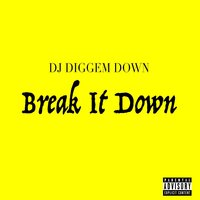 Break It Down — DJ Diggem Down
