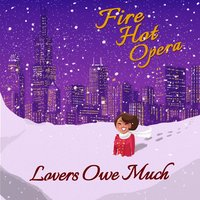 Lovers Owe Much — Fire Hot Opera