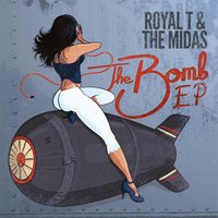 The Bomb - EP — Royal T and the Midas