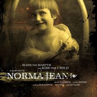 Bless The Martyr And Kiss The Child — Norma Jean
