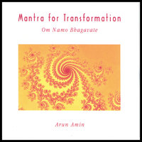 Mantra For Transformation - Om Namo Bhagavate (in a background of natural sounds) — Arun Amin