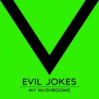 My Mushrooms — Evil Jokes