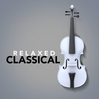 Relaxed Classical — Best Relaxation Music