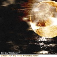 Singing' to the Moonlight — The Carter Family