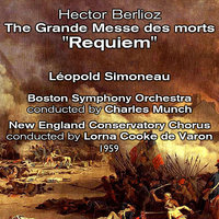 "Hector Berlioz : The Grande Messe des morts ""Requiem"" (1959) — Boston Symphony Orchestra, Charles Munch, Leopold Simoneau, New England Conservatory Chorus, Lorna Cooke de Varon"