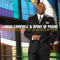 Confessions of a Worshipper — Lamar Campbell & the Spirit of Praise