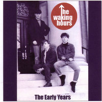 The Early Years — The Waking Hours