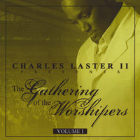 The Gathering of Worshipers Live, Vol. 1 — Charles Laster II