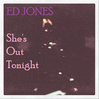 She's Out Tonight — Ed Jones