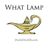 What Lamp — Double Dutch Discords