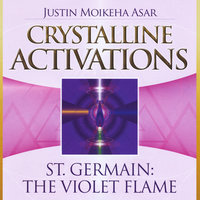 Crystalline Activations: St. Germain (The Violet Flame) — Justin Moikeha Asar