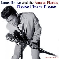 Please Please Please — James Brown, The Famous Flames