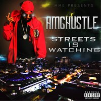 Streets Is Watchin — Amghustle