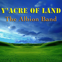 Y'acre of Land — The Albion Band