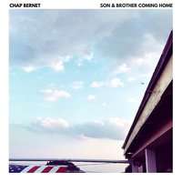 Son & Brother Coming Home — Chap Bernet