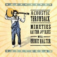 Acoustic Throwback - Nineties Rhythm and Blues — Ernie Halter