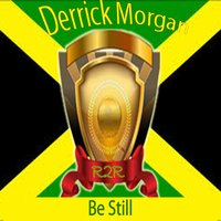Be Still — Derrick Morgan
