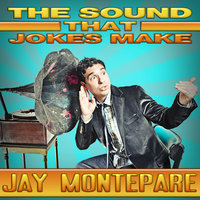 The Sound That Jokes Make — Jay Montepare