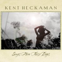 Songs From Those Days — Kent Heckaman