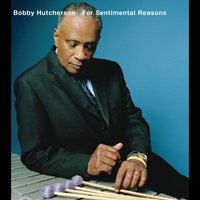 For Sentimental Reasons — Bobby Hutcherson