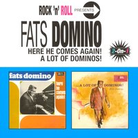 Here He Comes Again/A Lot Of Dominos — Fats Domino
