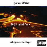 Sincere da Don Presents....James Willis: The Flow of Gold — Sincere Da Don
