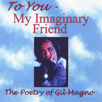 To You, My Imaginary Friend - The Poetry of Gil Magno — Gil Magno