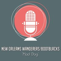 Mad Dog — New Orleans Wanderers, Bootblacks
