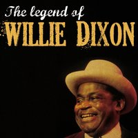 The Legend of Willie Dixon — Willie Dixon