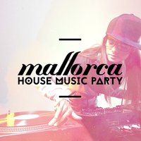 Mallorca House Music Party — Mallorca Dance House Music Party Club