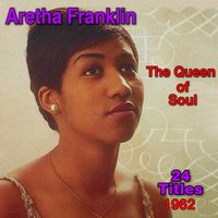 The Queen of Soul — Aretha Franklin
