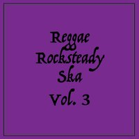 Reggae Rocksteady Ska, Vol. 3 — сборник