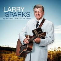 I Just Want To Thank You Lord — Larry Sparks