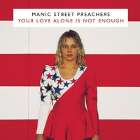 Your Love Alone Is Not Enough — Manic Street Preachers, Nina Persson