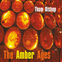 The Amber Ages — Thom Bishop