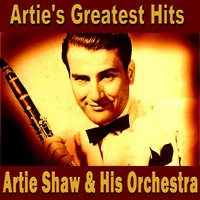 Artie's Greatest Hits — Artie Shaw, Artie Shaw & His Orchestra