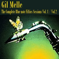 The Complete Blue Note Fifties Sessions, Vol. 1, Vol. 2 — Gil Melle