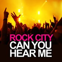 Can You Hear Me — Rock City