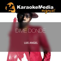 Dime Donde [In The Style Of Luis Angel] — Karaokemedia