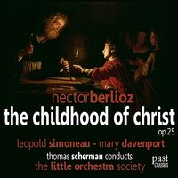 Berlioz: The Childhood of Christ — Гектор Берлиоз, Leopold Simoneau, Thomas Scherman, The Little Orchestra Society, Mary Davenport