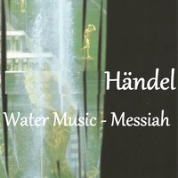 "Händel - Water Music - Messiah — Георг Фридрих Гендель, Станислав Горковенко, Lithuanian Chamber Orchestra, Imants Kokars, St Petersburg Radio Orchestra, ""Ave Sol"" Choir"