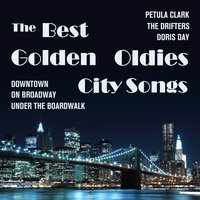 Downtown, On Broadway, Under the Boardwalk and the Best Golden Oldies City Songs by Petula Clark, The Drifters, Doris Day, and More — сборник