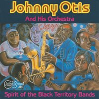 Spirit Of The Black Territory Bands — Johnny Otis & his Orchestra