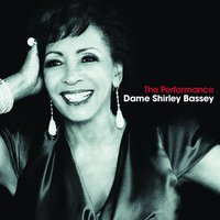 The Performance — Shirley Bassey, Dame Shirley Bassey