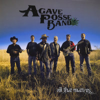 All That Matters — Agave Posse Band
