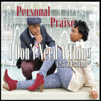 I Don't Need a Thing: 23rd Psalm — Personal Praise