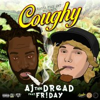 Coughy — Aj The Dread, Fr!Day