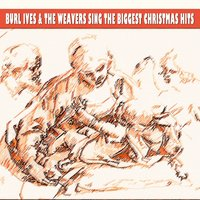 Sing the Biggest Christmas Hits — Burl Ives, The Weavers